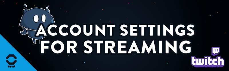 Setting Up Your Twitch Account Before You Stream - Nerd or Die